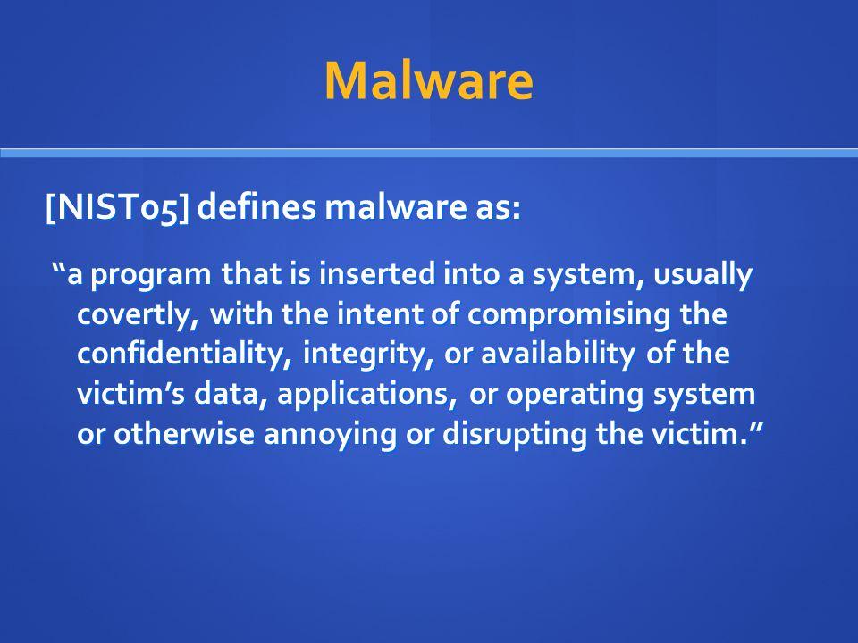 Malware [NIST05] defines malware as: